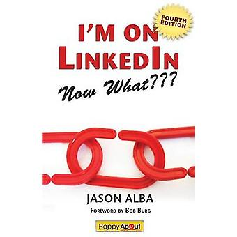 Im on LinkedinNow What Fourth Edition A Guide to Getting the Most Out of Linkedin by Alba & Jason