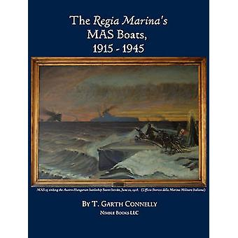 The Regia Marinas MAS Boats 19151945 by Connelly & T. Garth