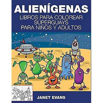 Alienigenas Libros Para Colorear Superguays Para Ninos y Adultos by Evans & Janet