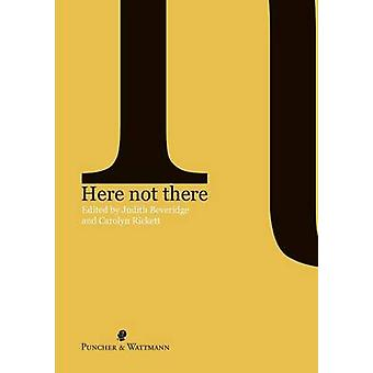 Here Not There by Beveridge & Judith