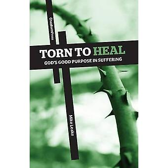 Torn to Heal Gods Good Purpose in Suffering by Leake & Mike