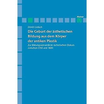 Archiv fr Begriffsgeschichte  Die Geburt der sthetischen Bildung aus dem Krper der antiken Plastik by Liebsch & Dimitri