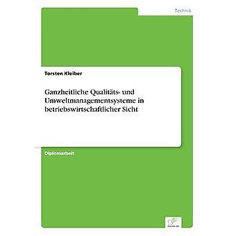 Ganzheitliche Qualitts und Umweltmanagementsysteme in betriebswirtschaftlicher Sicht by Kleiber & Torsten