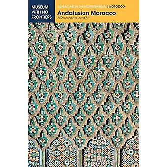 Andalusian Morocco A Discovery in Living Art by Touri & Abdelaziz