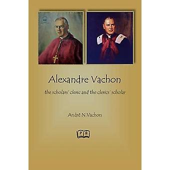Alexandre Vachon  the scholars cleric and the clerics scholar by Vachon & Andr N.