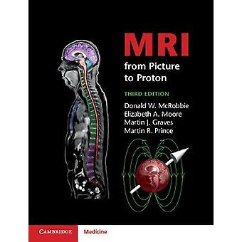 MRI from Picture to Proton by Donald W. McRobbie - Elizabeth A. Moore