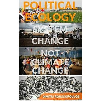 Political Ecology - System Change Not Climate Change by Dimitri Rouss
