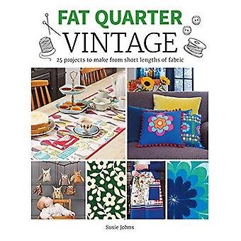 Fat Quarter - Vintage - 25 Projects to Make from Short Lengths of Fabri