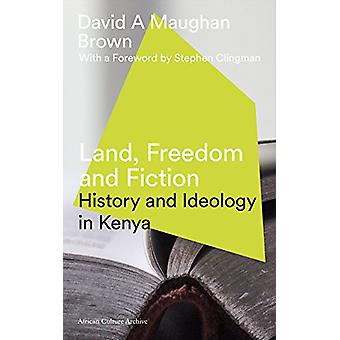 Land - Freedom and Fiction - History and Ideology in Kenya by David Ma