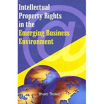 Intellectual Property Rights in the Emerging Business Environment by