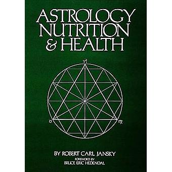 Astrology Nutrition and Health by Robert Carl Jansky