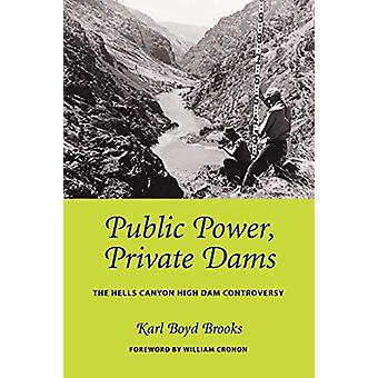 Public Power - Private Dams - The Hells Canyon High Dam Controversy by