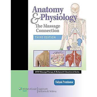 Anatomy & Physiology - The Massage Connection by Kalyani Premkumar