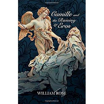 Camille and the Raising of Eros by William Rose - 9781912573134 Book