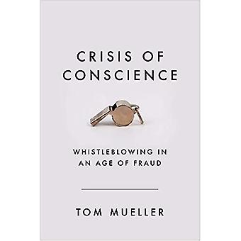 Crisis of Conscience - Whistleblowing in an Age of Fraud by Tom Muelle