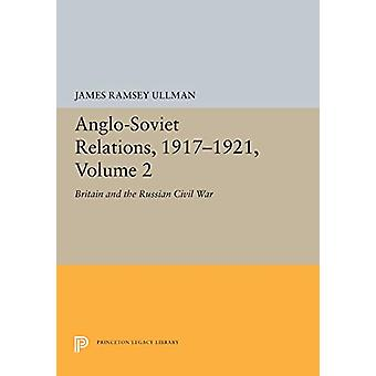 Anglo-Soviet Relations - 1917-1921 - Volume 2 - Britain and the Russia