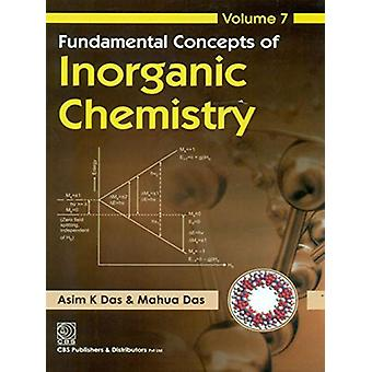 Fundamental Concepts of Inorganic Chemistry - Volume 7 by Ashim K. Da