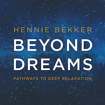 Hennie Bekker - Beyond dromen: Pathways to diepe ontspanning [CD] USA import