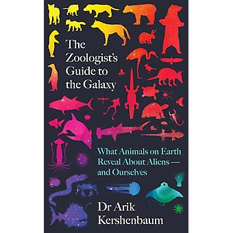 The Zoologists Guide to the Galaxy by Kershenbaum & Arik