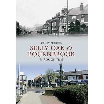Selly Oak and Bournbrook Through Time by Pearson & Wendy