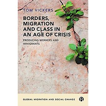 Borders Migration and Class in an Age of Crisis by Vickers & Tom       Nottingham Trent University