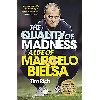 The Quality of Madness  A Life of Marcelo Bielsa by Tim Rich