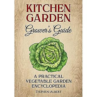 The Kitchen Garden Grower's Guide: A Practical Vegetable and Herb Garden Encyclopedia