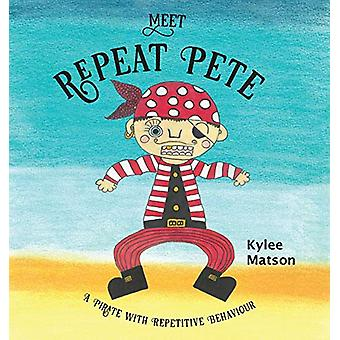Meet Repeat Pete - A Pirate With Repetitive Behaviour by Kylee Matson