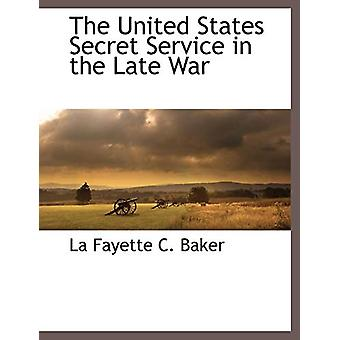 The United States Secret Service in the Late War by La Fayette C Bake