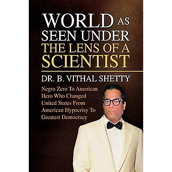 World as Seen Under the Lens of a Scientist by Dr Vithal B Shetty - 9