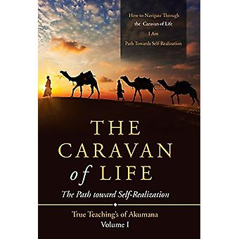 The Caravan of Life - The Path Toward Self-Realization by William D Hi