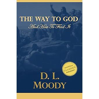 The Way to God and How to Find It by Dwight Lyman Moody - 97815146418