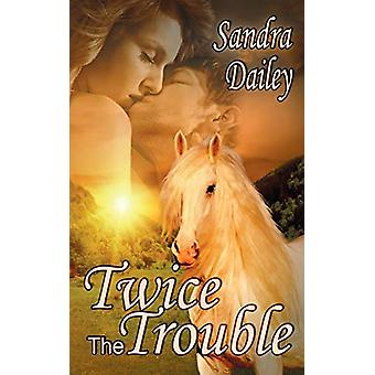 Twice the Trouble by Sandra Dailey - 9781628300987 Book