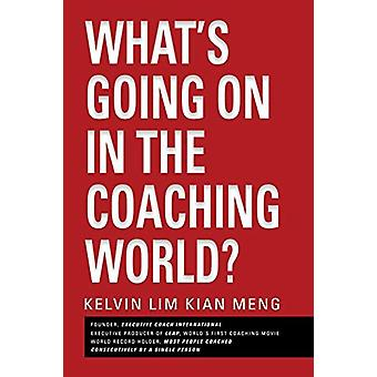 What's Going on in the Coaching World? by Kelvin Lim Kian Meng - 9781