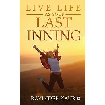 Live Life als Your Last Inning door Ravinder Kaur