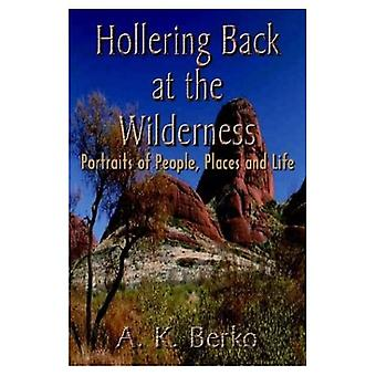 Hollering Back at the Wilderness: Portraits of People, Places and Life