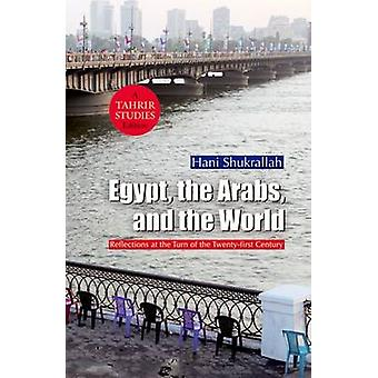 Egypt the Arabs and the World by Hani Shukrallah