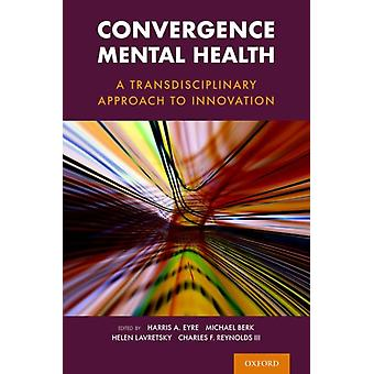 Convergence Mental Health by Edited by Harris A Eyre & Edited by Michael Berk & Edited by Helen Lavretsky & Edited by III Charles Reynolds