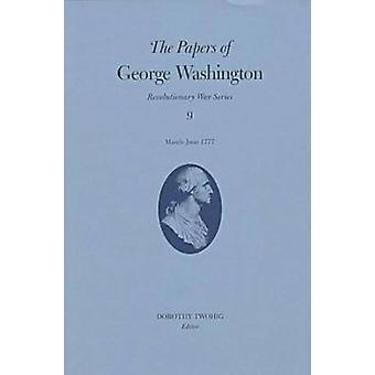 The Papers of George Washington v.9 MarchJune 1777MarchJune 1777 by George Washington
