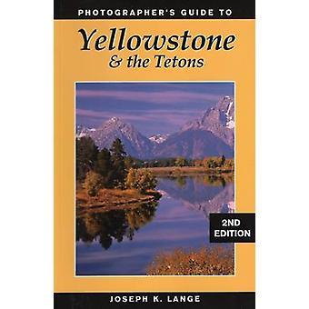 Guide des photographes à Yellowstone et les Tetons par Joseph K. Lange