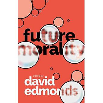Future Morality by Edited by David Edmonds