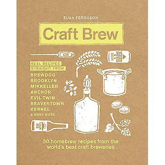 Craft Brew - 50 Homebrew recept från världens bästa Craft bryggerier