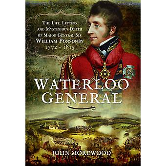 Waterloo General - The Life - Letters and Mysterious Death of Major Ge
