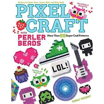 Pixel Craft with Perler Beads - More Than 50 Super Cool Patterns - Patt