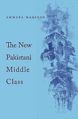 The New Pakistani Middle Class by Ammara Maqsood - 9780674280038 Book