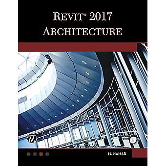 Revit Architecture 2017 by Munir M. Hamad - 9781944534646 Book