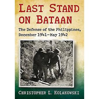Last Stand on Bataan - The Defense of the Philippines - December 1941-