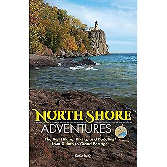 North Shore Adventures: The� Best Hiking, Biking, and Paddling from Duluth to Grand Portage