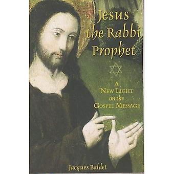 Jesus The Rabbi Prophet: A� New Light on the Gospel Message