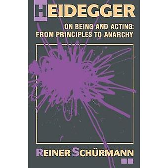 Heidegger on Being and Acting  From Principles to Anarchy by Reiner Schurmann